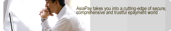 AsiaPay takes you into a cutting-edge of secure, comprehensive and trustful epayment world